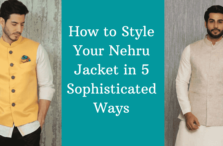 How to Style Your Nehru Jacket in 5 Sophisticated Ways