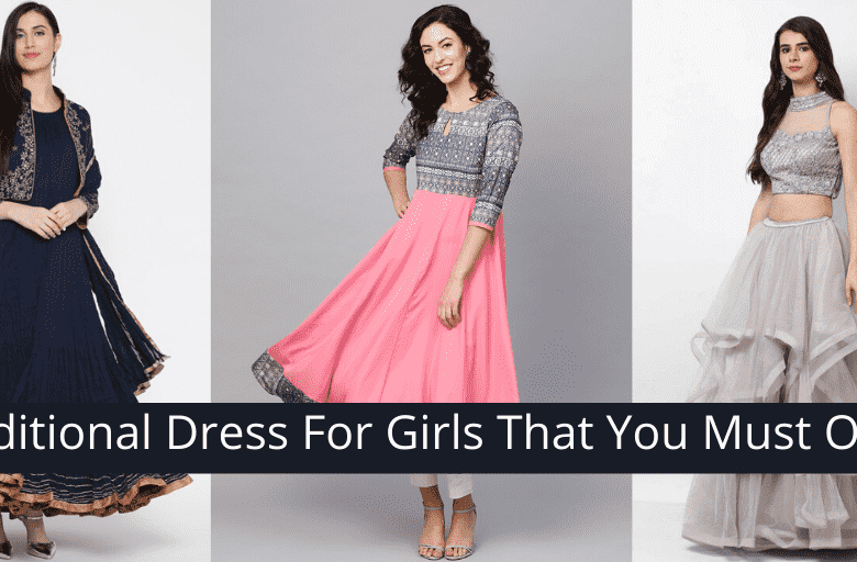 Top 4 Traditional Dress for Girls that you must own in 2019