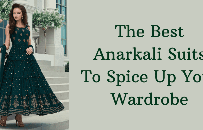 The Best Anarkali Suits to Spice up Your Wardrobe